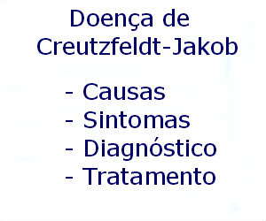 Doença de Creutzfeldt-Jakob causas sintomas diagnóstico tratamento prevenção riscos complicações