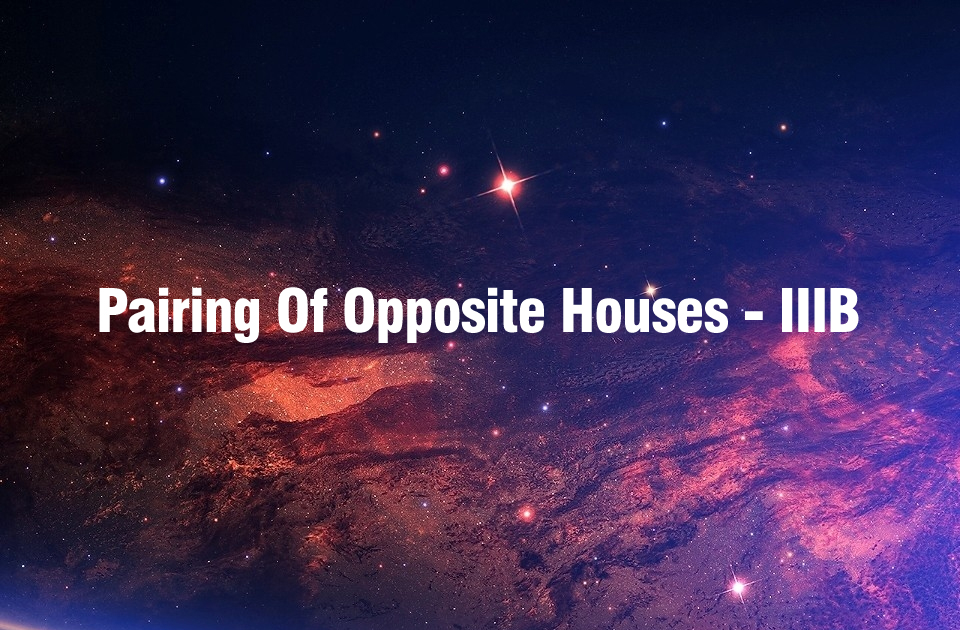Pairing Of Opposite Houses -IIIB