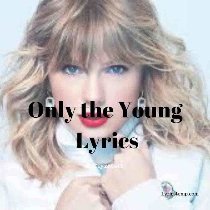 Only The Young Lyrics - Taylor Swift | LyricsTemp