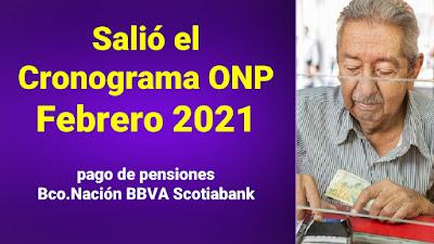 Salió el Cronograma Febrero 2021 ONP segun letra de apellido pensiones Banco de la Nacion BBVA GNB ScotiaBank