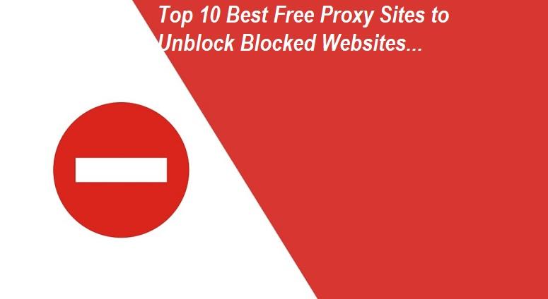 Unblock Blocked Websites with Top 10 Best Proxy Sites
