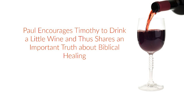 A Message About Healing in 1 Timothy 5:23