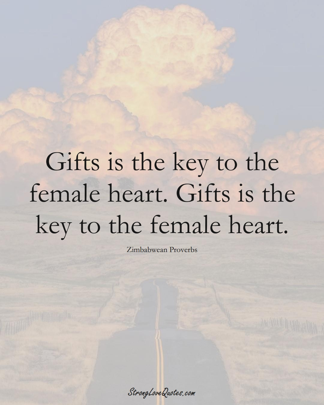 Gifts is the key to the female heart. Gifts is the key to the female heart. (Zimbabwean Sayings);  #AfricanSayings