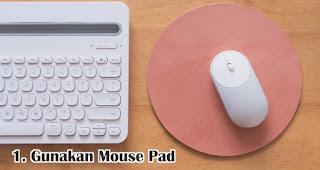 Gunakan Mouse Pad merupakan tips agar mouse komputer tidak mudah rusak