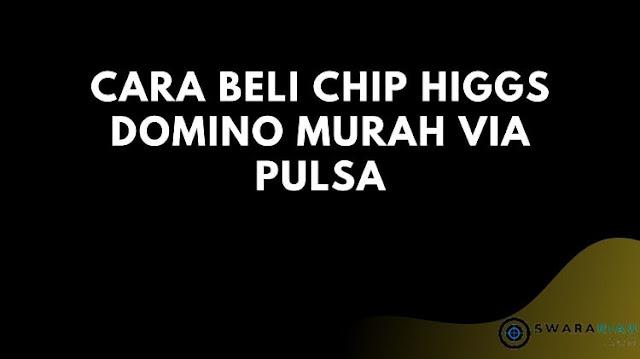 Cara Beli Chip Higgs Domino Murah Via Pulsa