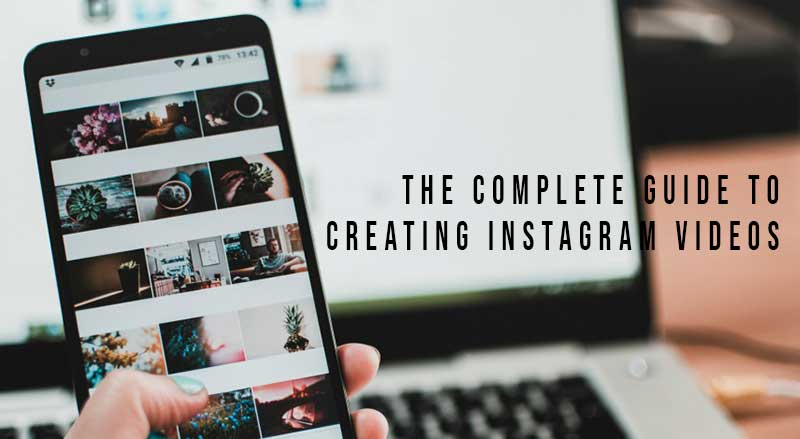 Guide To Creating Instagram Videos