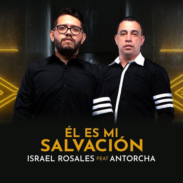 Israel Rosales – Él Es Mi Salvación (Feat.Antorcha) (Single) 2021 (Exclusivo WC)