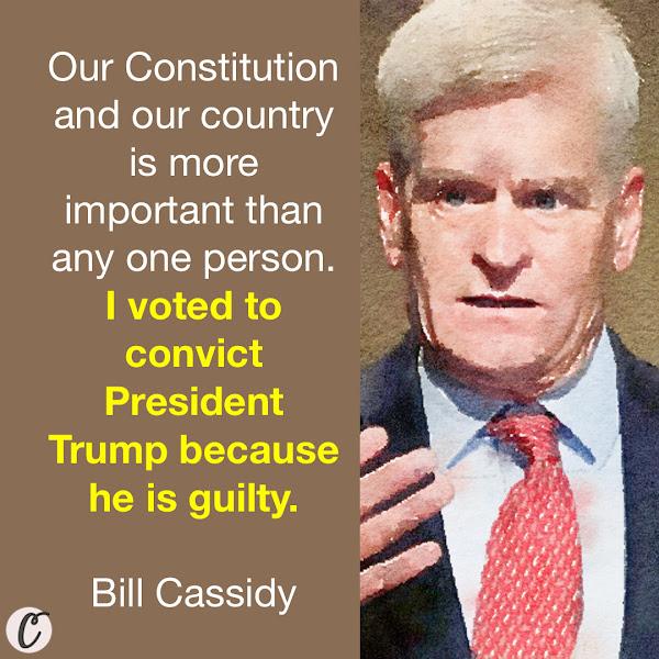 Our Constitution and our country is more important than any one person. I voted to convict President Trump because he is guilty. — Bill Cassidy