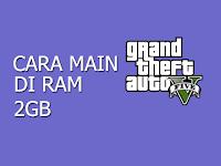 Cara Main GTA V di RAM 2GB Atau Low Spek