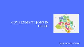 Govt Jobs in Delhi(DL)-Rojgar Samachar