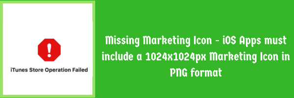 Error while uploading app to Itunes Missing Marketing Icon - iOS Apps must include a 1024x1024px Marketing Icon in PNG format