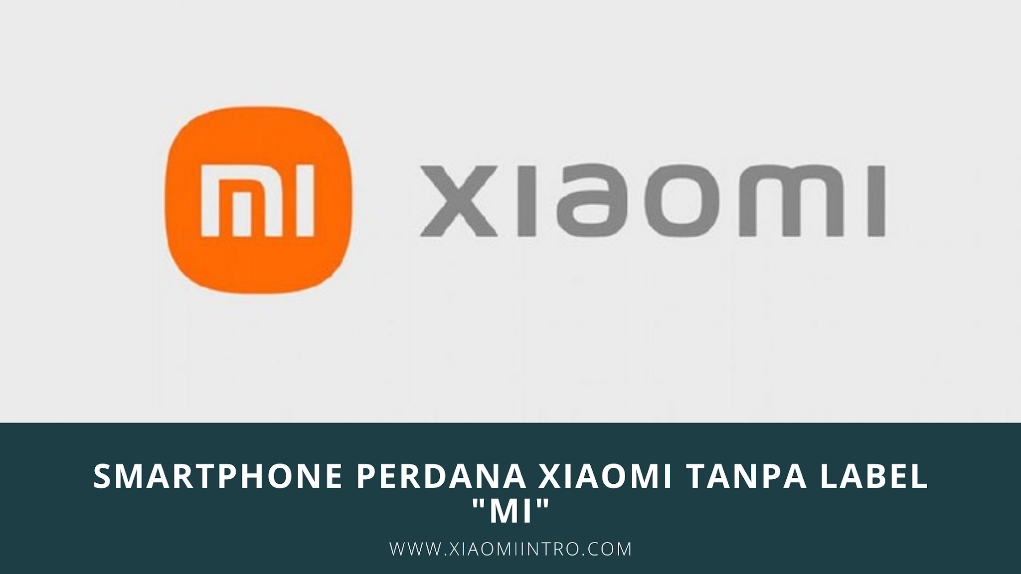 "Smartphone Perdana Xiaomi Tanpa Label ""Mi"""