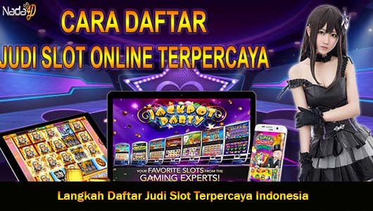 Langkah Daftar Judi Slot Terpercaya Indonesia