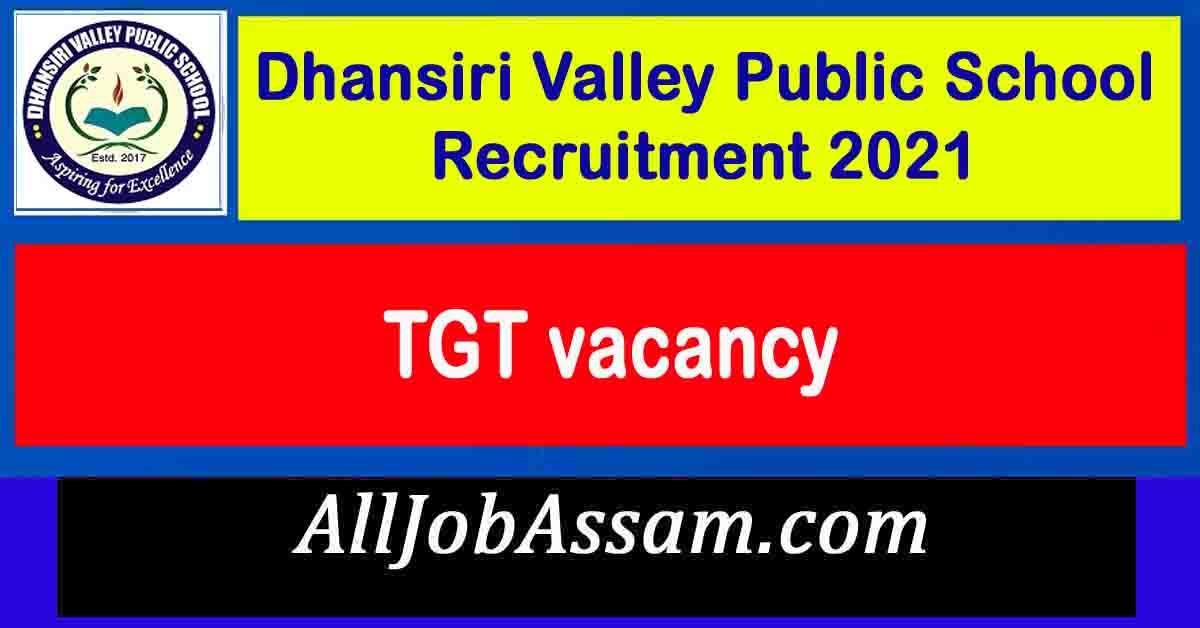 Dhansiri Valley Public School Recruitment 2021