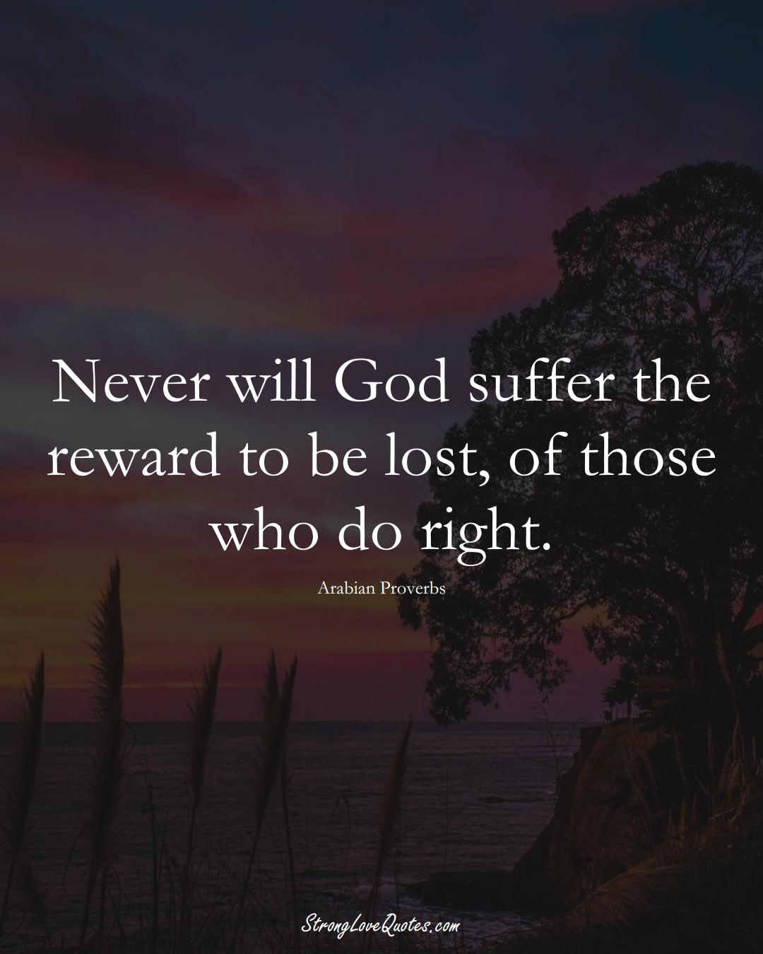 Never will God suffer the reward to be lost, of those who do right. (Arabian Sayings);  #aVarietyofCulturesSayings
