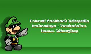 Potensi Cashback Tokopedia Maksudnya ~ Pembatalan, Kasus, Ditangkap