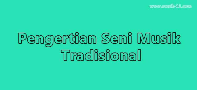 pengertian dari seni musik tradisional