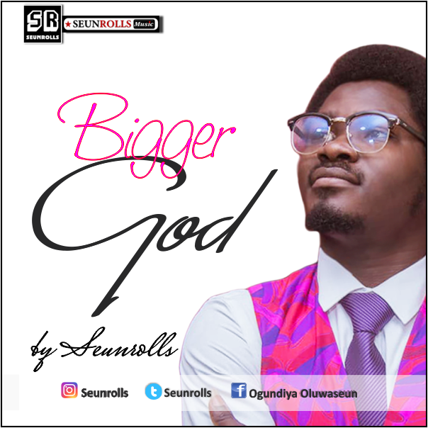 [MP3 DOWNLOAD]: Bigger God by SeunRolls | @seunrolls