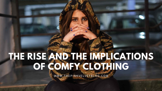 The Rise and The Implications of Comfy Clothing