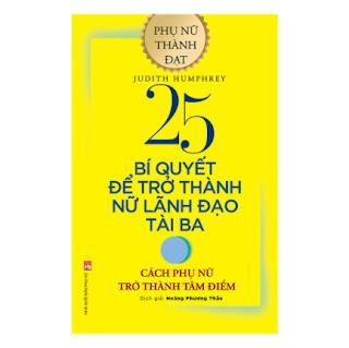 25 Bí Quyết Trở Thành Nữ Lãnh Đạo Tài Ba - Cách Phụ Nữ Trở Thành Tâm Điểm ebook PDF EPUB AWZ3 PRC MOBI