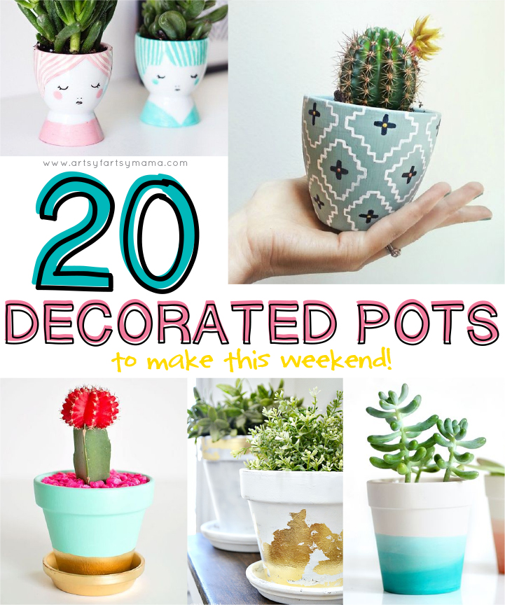 20 Decorated Pots to make this weekend at artsyfartsymama.com