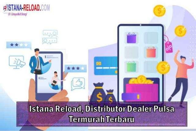 Istana Reload, Distributor Dealer Pulsa Termurah Terbaru
