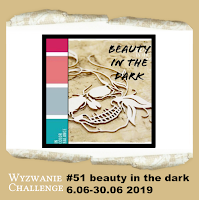 http://snipart-pracownia.blogspot.com/2019/06/wyzwanie-51-challenge-51-beauty-in-dark.html