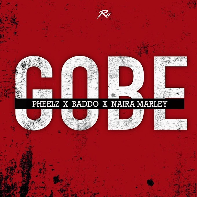 Pheelz – Gobe ft. Olamide, Naira Marley