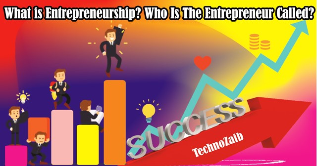What-is-Entrepreneurship-Who-Is-The-Entrepreneur-Called