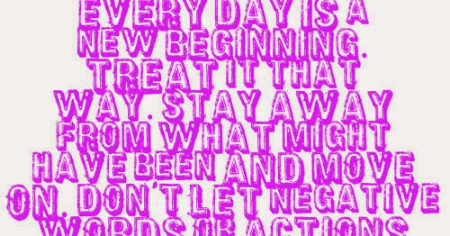Every Day Is A New Beginning. Treat It That Way. Stay Away
