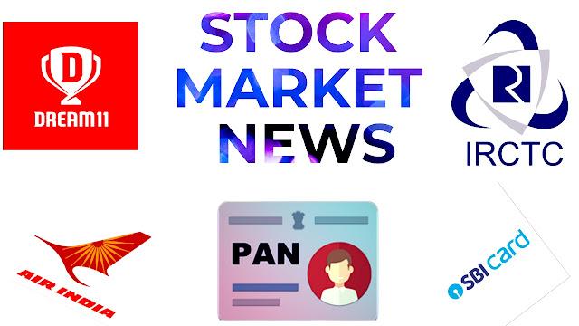 Stock Market News, Dream 11, IRCTC, SBI Cards IPO, Air India, PAN Card