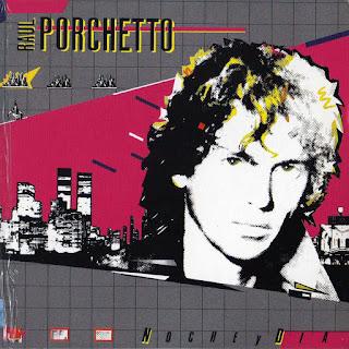 RAUL PORCHETTO - NOCHE Y DIA - 1986 - Omar Longhi