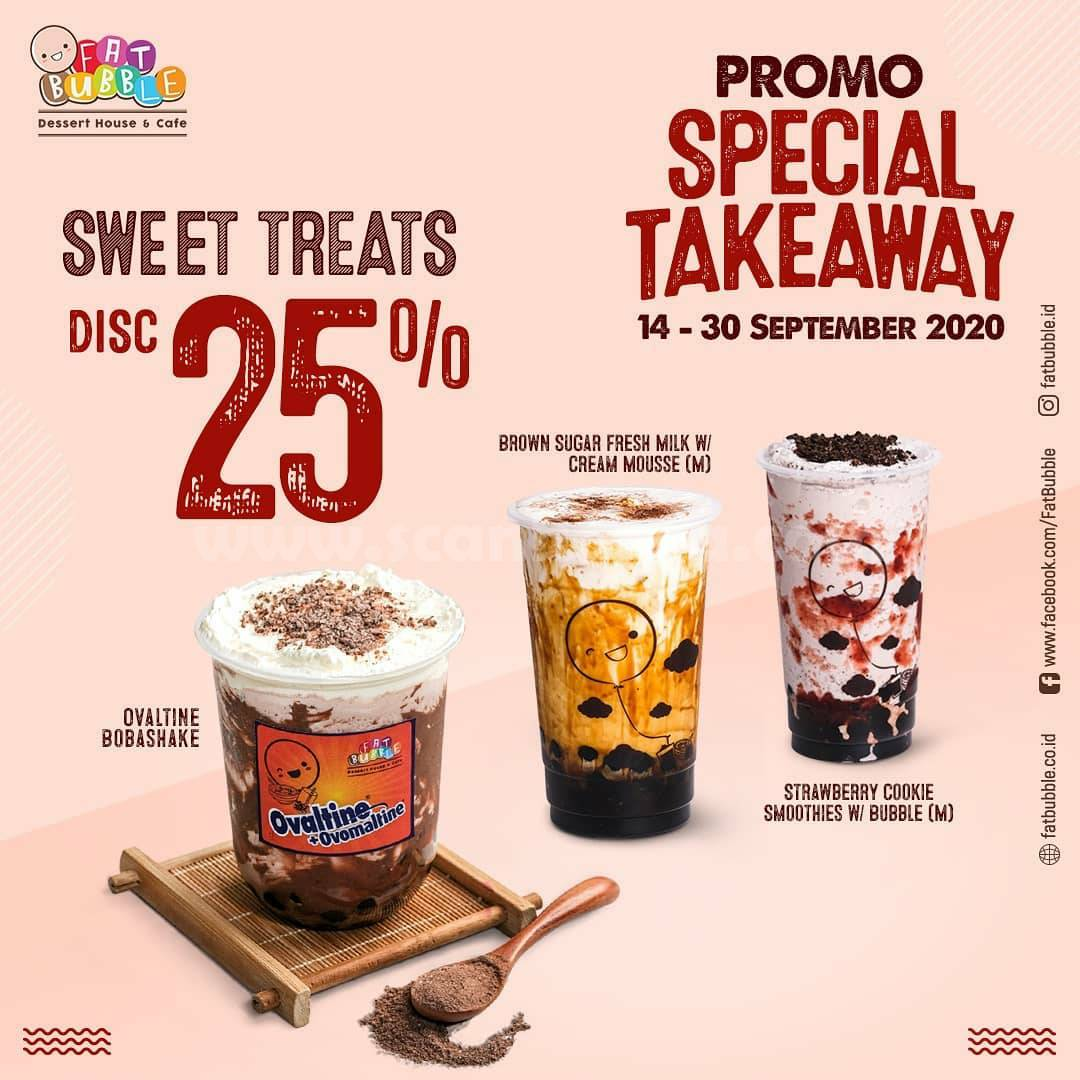 Fat Bubble Promo Special TakeAway - Sweet Treats Disc 25% atau FooDiskon 25%