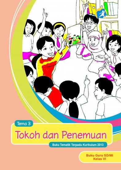 Buku Guru Kelas 6 SD/MI Tema 3: Tokoh dan Penemuan Kurikulum 2013 Revisi 2017