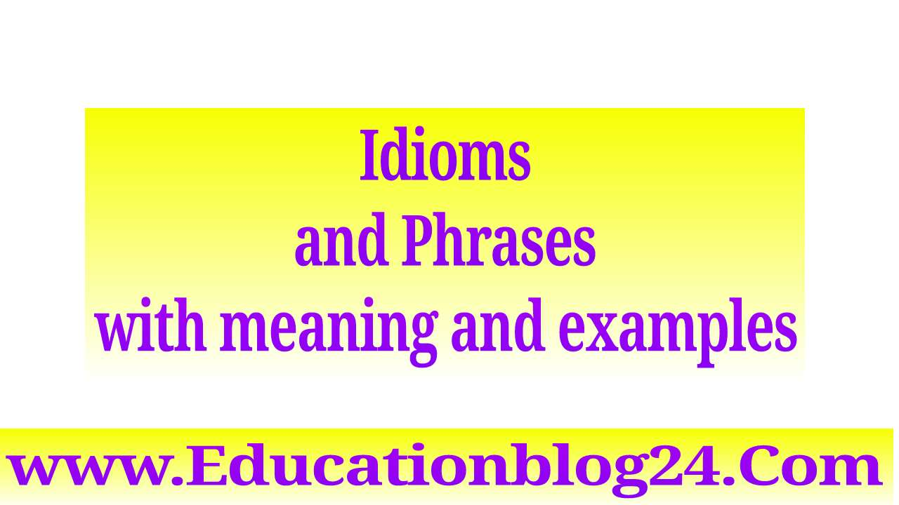 Idioms and Phrases with meaning and examples