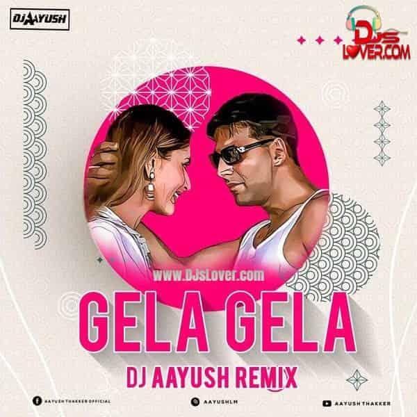 Gela Gela DJ Aayush Remix mp3 download