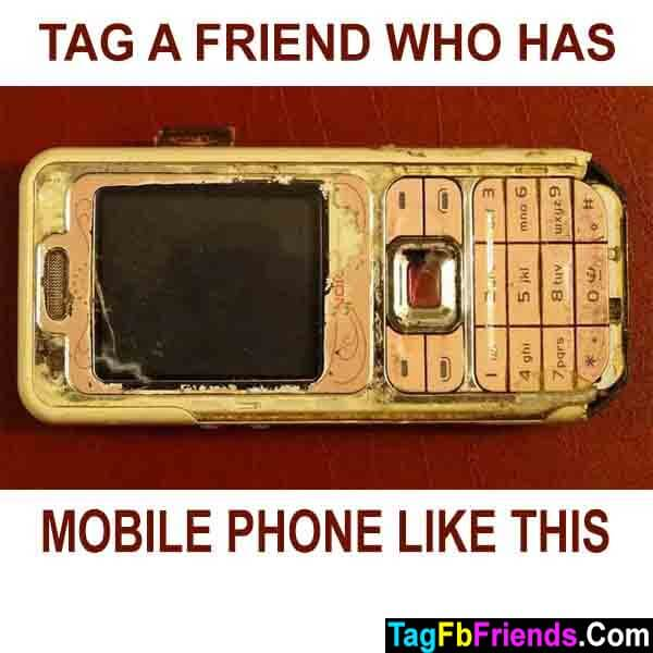 Tag a friend who has old mobile phone