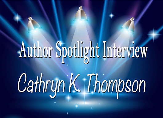Author Spotlight Interview with Cathryn K. Thompson