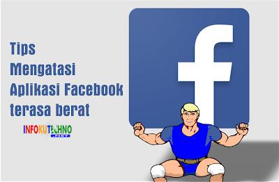 Tips Mengatasi Aplikasi Facebook terasa berat