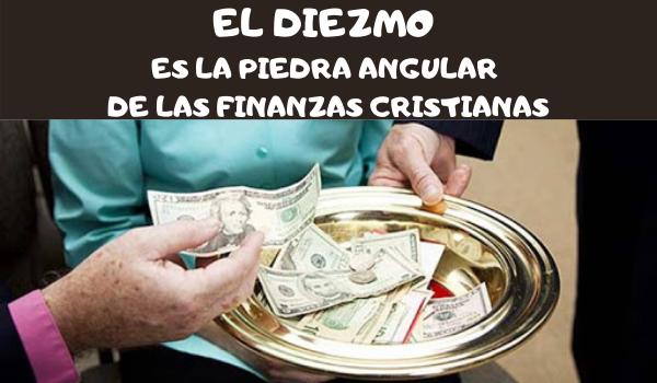 EL DIEZMO ES LA PIEDRA ANGULAR DE LAS FINANZAS CRISTIANAS