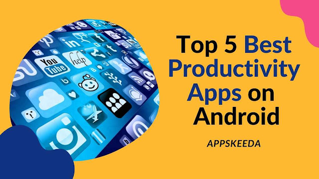 Top 5 Best Productivity Apps on Android