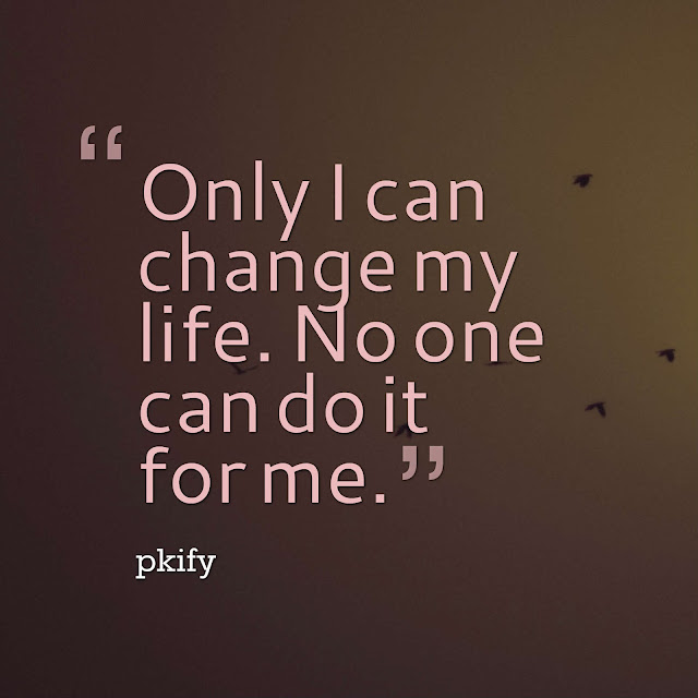 Only I Can Change My Life     No One Can Do it For Me Motivational Quotes