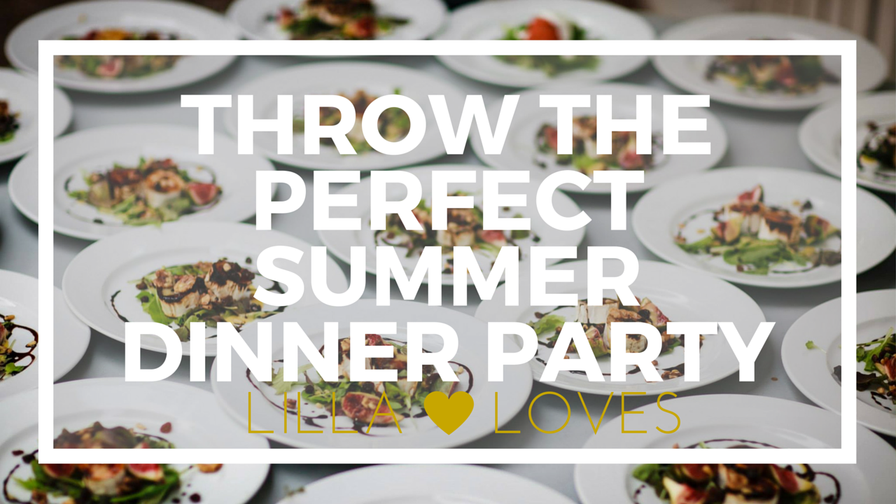 Lifestyle | How to Throw the Perfect Summer Dinner Party
