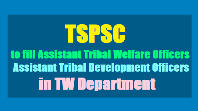 TSPSC to fill Assistant Tribal Welfare Officers, Assistant Tribal Development Officers in TW Department 2017