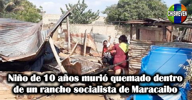 Niño de 10 años murió quemado dentro de un rancho socialista de Maracaibo