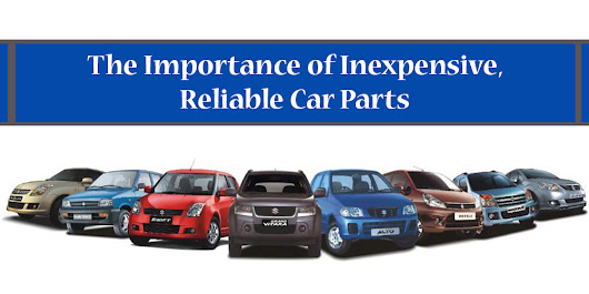 The Importance of Inexpensive, Reliable Car Parts | Automobiles in India