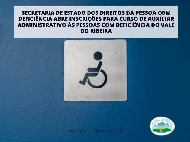 Secretaria de Estado dos Direitos da Pessoa com Deficiência abre inscrições para curso de Auxiliar Administrativo às pessoas com deficiência do Vale do Ribeira