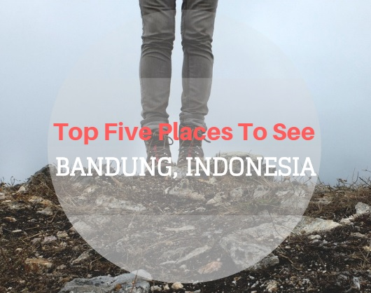 Top Five Places to See in Bandung, Indonesia