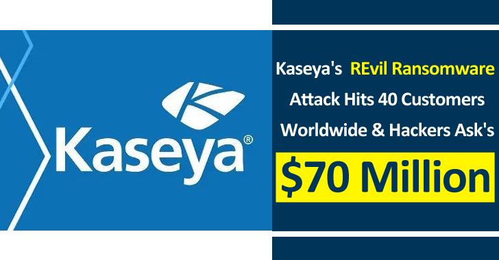 Kaseya's  REvil Ransomware Attack Hits 40 Customers worldwide & Hackers Ask's $70 Million