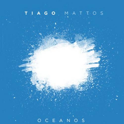 """Tiago Mattos lança seu primeiro álbum, """"Oceanos"""""""